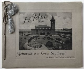 El Paso, Texas. Metropolis of the Great Southwest and Main Gateway to Mexico [cover title]. Texas