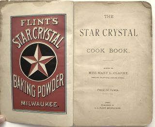 The Star Crystal Cook Book. Cook Books, Mary L. Clarke, Wisconsin