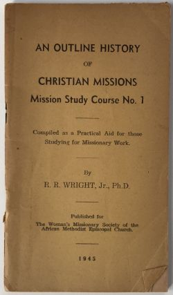 An Outline History of Christian Missions. Mission Study Course No. 1. R. R. Wright, African...