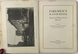 Firemen's Hand Book. Practical Data for the Recruit. George H. Murray