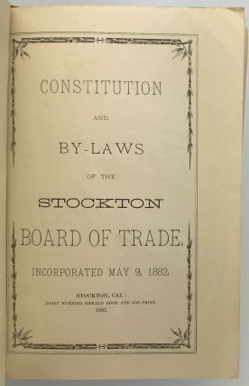 Constitution and By-laws of the Stockton Board of Trade, Incorporated May 9, 1882. California