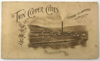 The Twin Copper Cities. Jerome-Clarkdale, Arizona [cover title]. Arizona, Mining