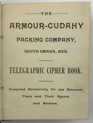 The Armour-Cudahy Packing Company, South Omaha, Neb. Telegraphic Cipher Book. Meat Packing,...