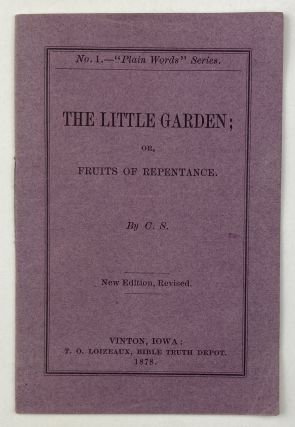 The Little Garden; or, Fruits of Repentance. By C.S. [cover title]. Iowa, Religion