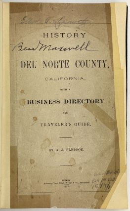 History of Del Norte County, California, with a Business Directory and Traveler's Guide. A. J....