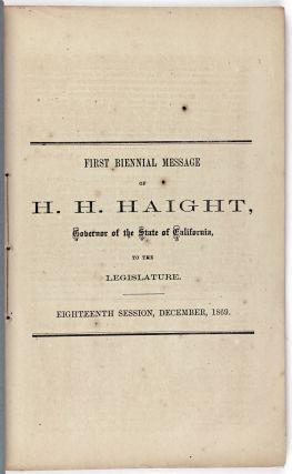 First Biennial Message of H.H. Haight, Governor of the State of California to the Legislature. Eighteenth Session, December, 1869
