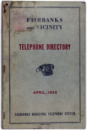 Fairbanks and Vicinity. Telephone Directory. April, 1950 [cover title]. Alaska