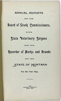 Annual Reports of the Board of Stock Commissioners, the Veterinary Surgeon and the Recorder of Marks and Brands of the State of Montana for the Year 1895