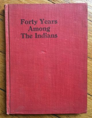 Forty Years Among the Indians: A Descriptive History of the Long and Busy Life of Jeremiah...