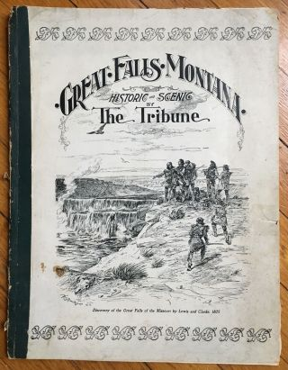 Great Falls and Cascade County, Historic, Scenic, and Biographical. By the Tribune 1899 [cover...