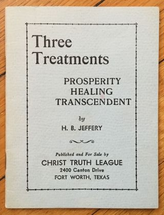 Three Treatments: Prosperity Healing Transcendent. H. B. Jeffery