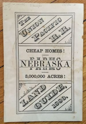 The Union Pacific R.R. Land Guide, 1880. Cheap Homes! Nebraska Farms. 3,000,000 Acres! [cover...