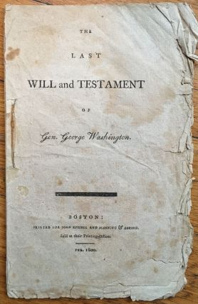 The Last Will and Testament of Gen. George Washington. George Washington