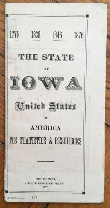 1776 - 1838 - 1846 - 1876. The State of Iowa United States of America. Its Statistics &...