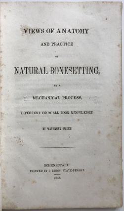 Views of Anatomy and Practice of Natural Bonesetting, by a Mechanical Process, Different from All...
