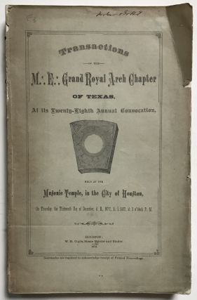 Transactions of the M.E. Grand Royal Arch Chapter of Texas, at Its Twenty-Eighth Annual...