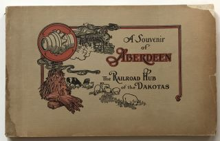 A Souvenir of Aberdeen the Railroad Hub of the Dakotas [cover title]. South Dakota