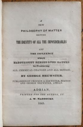 A New Philosophy of Matter Showing the Identity of All the Imponderables and the Influence Which...