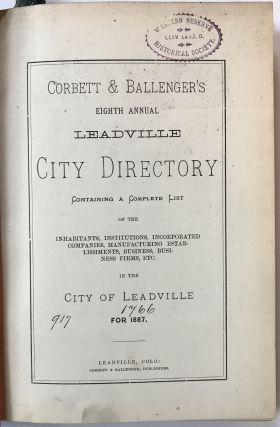 Corbett & Ballenger's Eighth Annual Leadville City Directory Containing a Complete List of the...