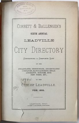 Corbett & Ballenger's Sixth Annual Leadville City Directory Containing a Complete List of the...