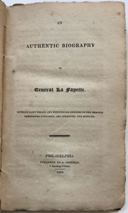 An Authentic Biography of General La Fayette. In Which Many Errors and Deficiencies Existing in...