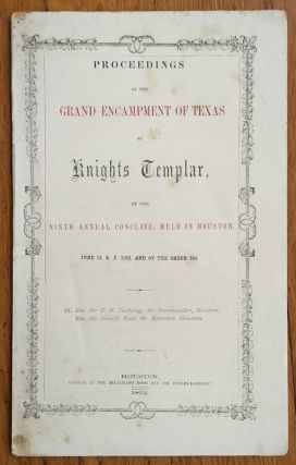 Proceedings of the Grand Encampment of Texas of Knights Templar, at the Ninth Annual Conclave,...