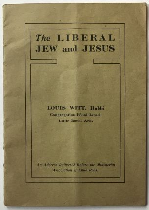 The Liberal Jew and Jesus [cover title]. Louis Witt