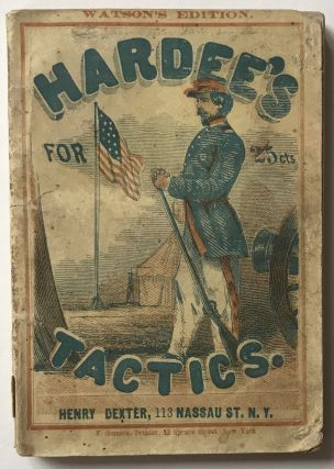Hardee's Rifle and Light Infantry Tactics, for the Instruction, Exercises and Manoeuvres of...