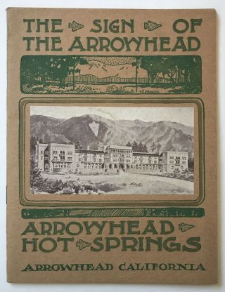 The Sign of the Arrowhead. Arrowhead Hot Springs. Arrowhead, California [cover title]. California