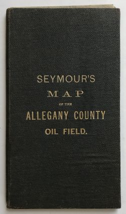 Map of the Allegany County Oil Field from Actual Surveys by J.A. Seymour... [caption title]. New...