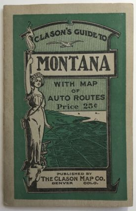 Clason's Guide to Montana with Map of Auto Routes [cover title]. Montana