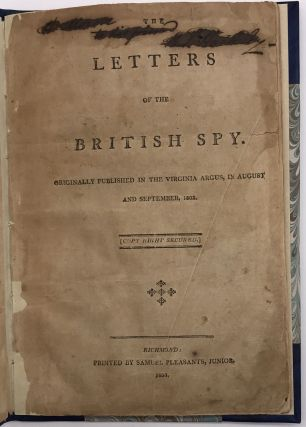 The Letters of the British Spy. Originally Published in the Virginia Argus, in August and...