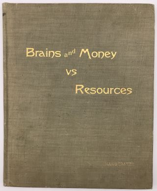 Brains and Money vs. Resources. Illustrated and Embellished with Views of One of the Most...