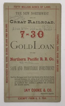 The New Northwest and Its Great Railroad. 7-30 Gold Loan of the Northern Pacific R.R. Co....