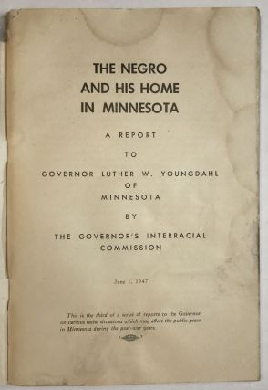The Negro and His Home in Minnesota. A Report to Governor Luther W. Youngdahl of Minnesota by the Governor's Interracial Commission