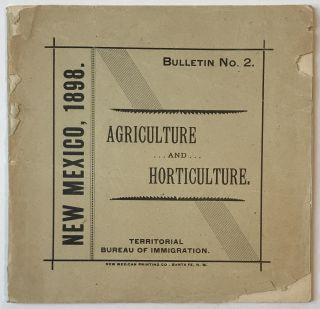 New Mexico, 1898. Bulletin No. 2, Agriculture and Hoticulture [cover title]. New Mexico
