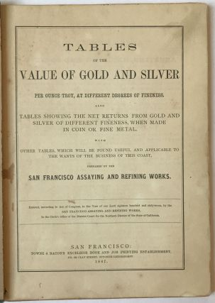 Tables of the Value of Gold and Silver per Ounce Troy, at Different Degrees of Fineness. Also, Tables Showing the Net Returns from Gold and Silver of Different Fineness, When Made in Coin or Fine Metal...