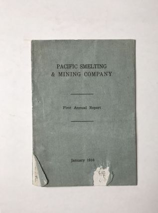 Pacific Smelting & Mining Company. First Annual Report [cover title]. Mexico, Mining