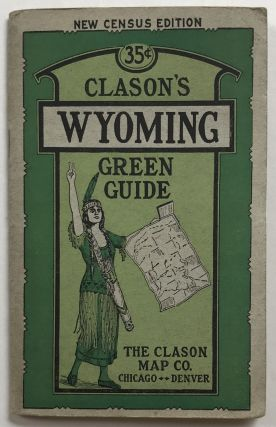 Showing All the Best Roads. Clason's Wyoming Green Guide. State and City Maps, Auto Road Logs,...