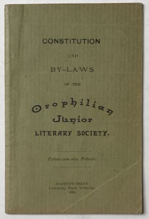 Constitution and By-Laws of the Orophilian Junior Literary Society [cover title]. Nebraska...