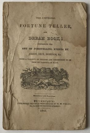 The Universal Fortune Teller and Dream Book; Containing the Art of Foretelling Events by Cards,...