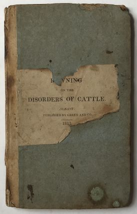 A Treatise on the Disorders Incident to Horned Cattle, Comprising a Description of Their Symptoms, and the Most Rational Methods of Cure, Founded on Long Experience