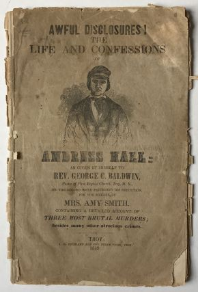Awful Disclosures! The Life and Confessions of Andress [sic] Hall...on the Second Week Preceding...