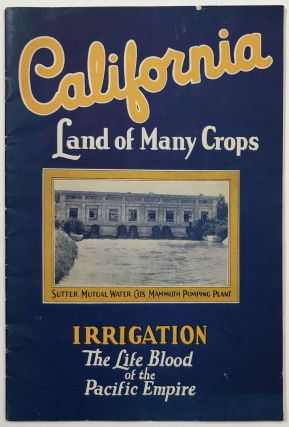 California Land of Many Crops. Irrigation the Life Blood of the Pacific Empire [cover title]....