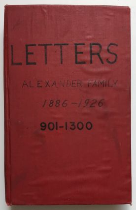 Letters 1886 to 1926. Henry R. Alexander, Blanche F. Alexander, William A. Alexander. Compiled by...