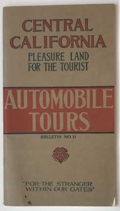 "Central California. Pleasure Land for the Tourist. Automobile Tours ""for the Stranger Within Our..."