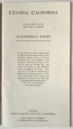 "Central California. Pleasure Land for the Tourist. Automobile Tours ""for the Stranger Within Our Gates"""
