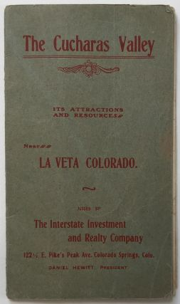 The Cucharas Valley. Its Attractions and Resources. Near La Veta Colorado [cover title]. Colorado