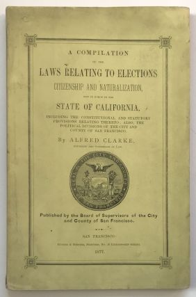 A Compilation of the Laws Relating to Elections, Citizenship and Naturalization, Now in Force in...