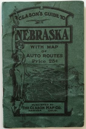 Clason's Guide to Nebraska with Map of Auto Routes [cover title]. Nebraska